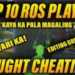 TOP 10 ROS PLAYER CHEATING IN GAME ( EDITING GONE WRONG )
