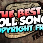 Best Copyright Free Troll Songs