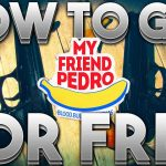 How To Get My Friend Pedro For FREE On PC