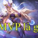 MVP là gì? MVP có ý nghĩa như thế nào trong game, kinh doanh và bóng đá?