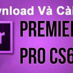 Adobe Premiere cs6 full crack: Download và hướng dẫn cài đặt Adobe Premiere cs6